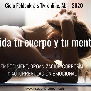 Ciclo Feldenkrais online Abril 2020. Cuida tu cuerpo y tu mente. Embodiment, organización corporal y autorregulación emocional